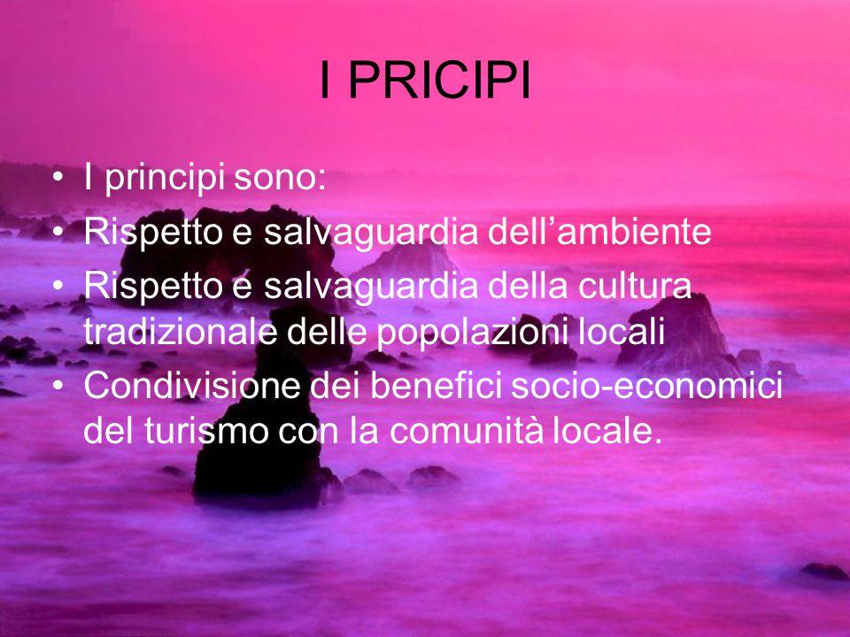 I PRICIPI I principi sono: Rispetto e salvaguardia dell'ambiente Rispetto e salvaguardia della cultura tradizionale delle popolazioni locali Condivisi
