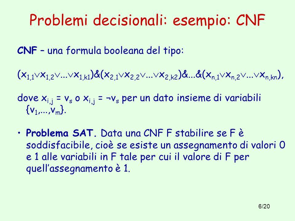 6/20 Problemi decisionali: esempio: CNF CNF – una formula booleana del tipo: (x 1,1  x 1,2 ...