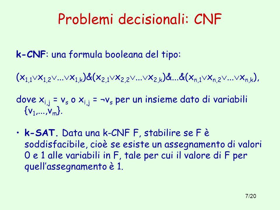 7/20 Problemi decisionali: CNF k-CNF: una formula booleana del tipo: (x 1,1  x 1,2 ...