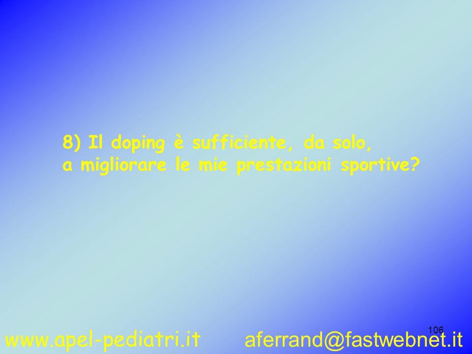 www.apel-pediatri.it aferrand@fastwebnet.it 106 8) Il doping è sufficiente, da solo, a migliorare le mie prestazioni sportive