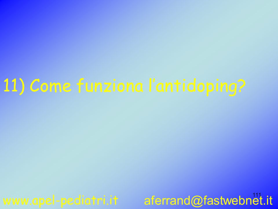 www.apel-pediatri.it aferrand@fastwebnet.it 111 11) Come funziona l'antidoping?