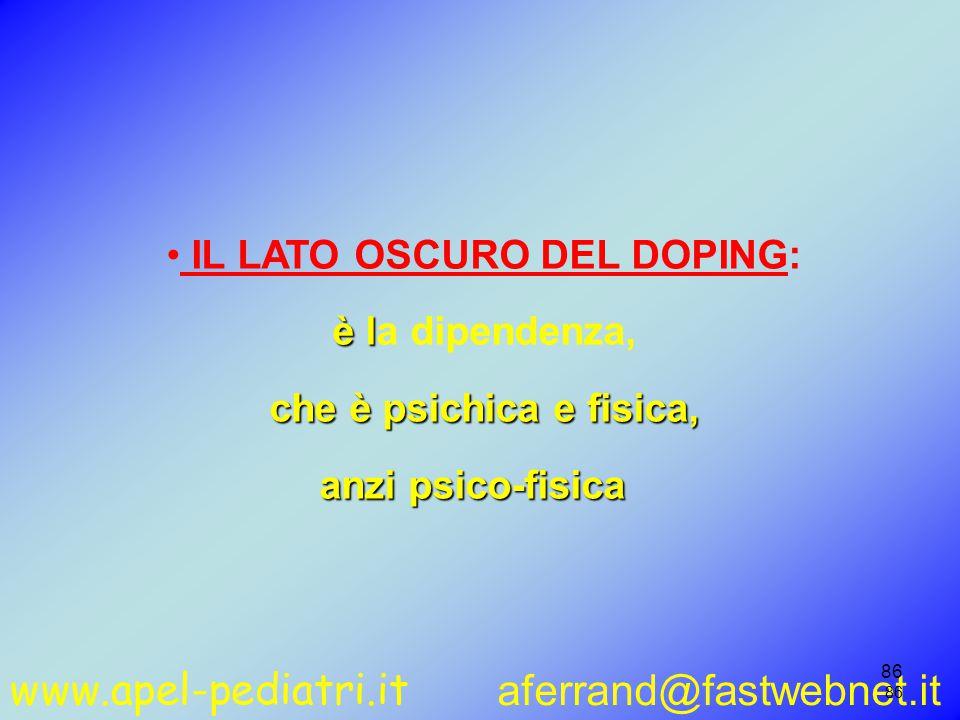 www.apel-pediatri.it aferrand@fastwebnet.it 86 IL LATO OSCURO DEL DOPING: è l è la dipendenza, che è psichica e fisica, anzi psico-fisica