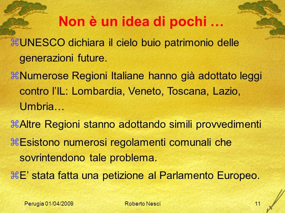 Perugia 01/04/2009Roberto Nesci11 zUNESCO dichiara il cielo buio patrimonio delle generazioni future. zNumerose Regioni Italiane hanno già adottato le