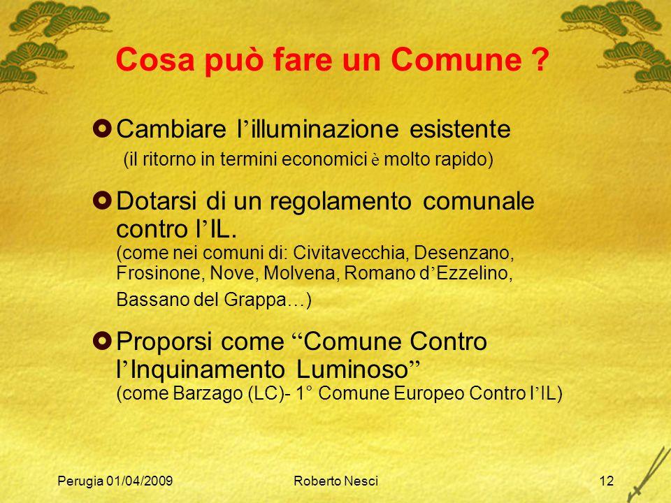 Perugia 01/04/2009Roberto Nesci12 Cosa può fare un Comune ?  Cambiare l ' illuminazione esistente (il ritorno in termini economici è molto rapido) 