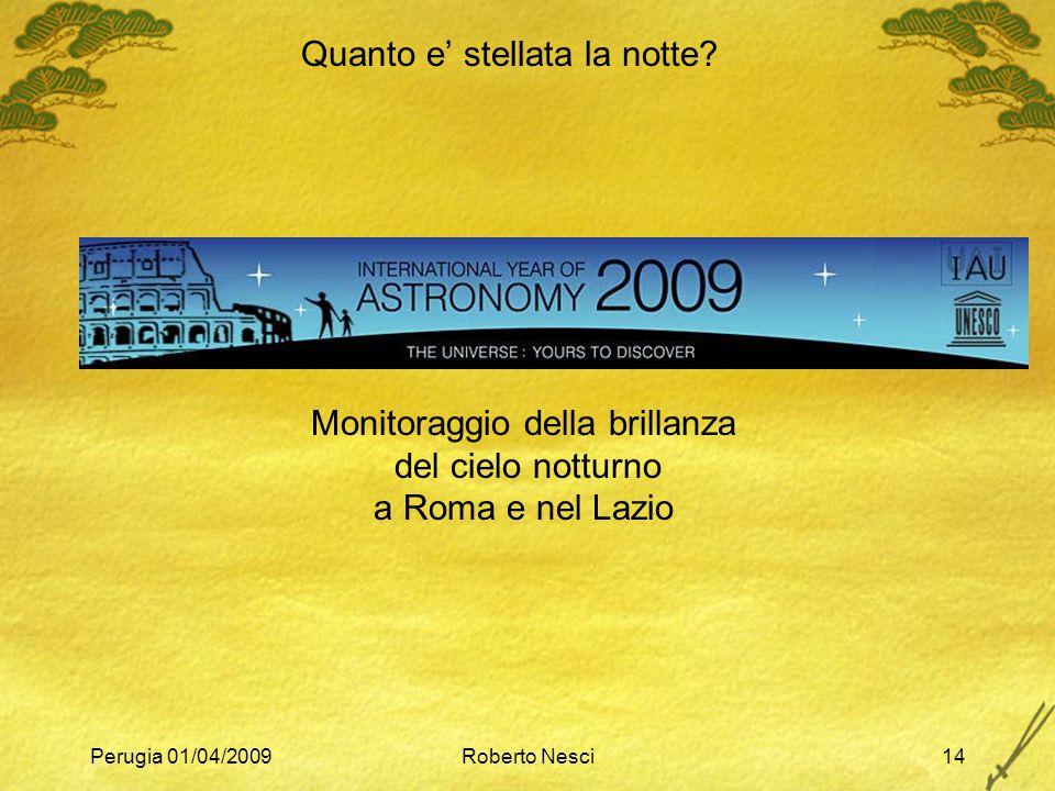 Perugia 01/04/2009Roberto Nesci14 Quanto e' stellata la notte? Monitoraggio della brillanza del cielo notturno a Roma e nel Lazio