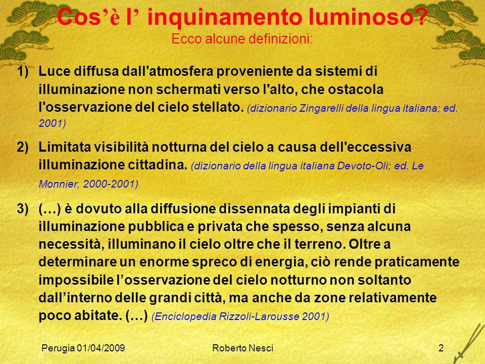 Perugia 01/04/2009Roberto Nesci23 Inquinamento luminoso in Italia  Cinzano 2001 Il colore indica la magnitudine delle stelle piu' deboli visibili P.Cinzano, ISTIL, 2001 Rosso 4.50 Arancio 5.00 Giallo 5.25 Verde 5.50 Blu 5.75 Nero 6.00