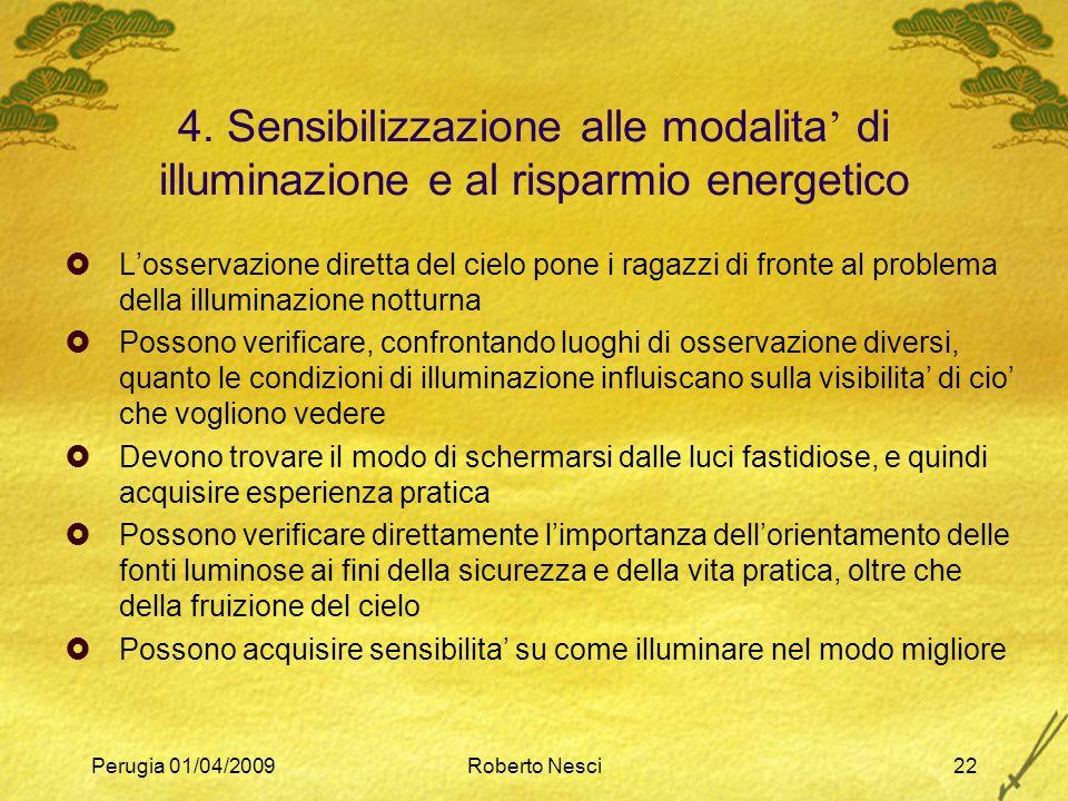 Perugia 01/04/2009Roberto Nesci22 4. Sensibilizzazione alle modalita ' di illuminazione e al risparmio energetico  L'osservazione diretta del cielo p