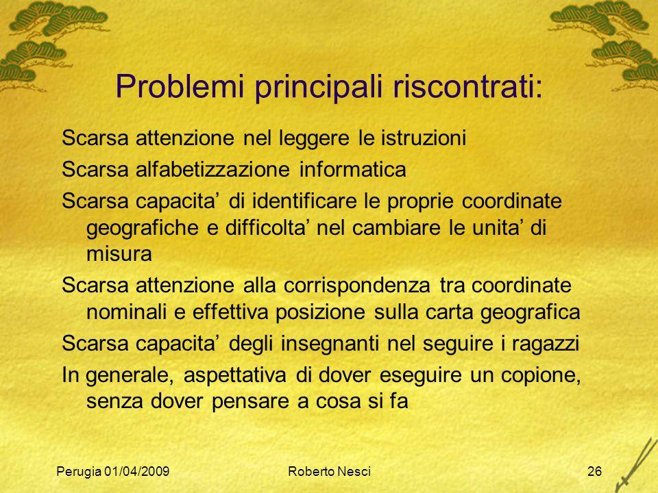 Perugia 01/04/2009Roberto Nesci26 Problemi principali riscontrati: Scarsa attenzione nel leggere le istruzioni Scarsa alfabetizzazione informatica Sca
