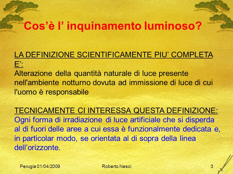 Perugia 01/04/2009Roberto Nesci3 LA DEFINIZIONE SCIENTIFICAMENTE PIU' COMPLETA E': Alterazione della quantità naturale di luce presente nell'ambiente
