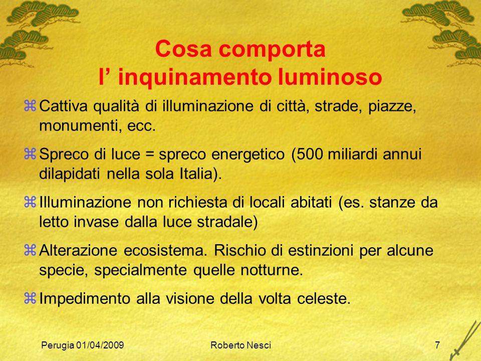Perugia 01/04/2009Roberto Nesci7 zCattiva qualità di illuminazione di città, strade, piazze, monumenti, ecc. zSpreco di luce = spreco energetico (500