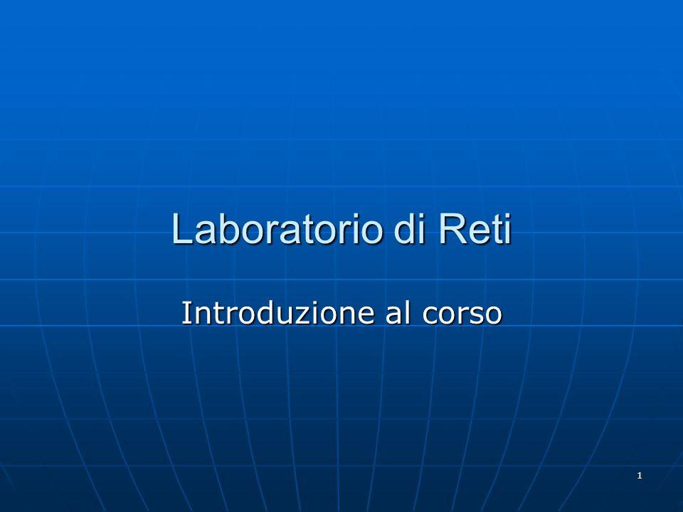 1 Laboratorio di Reti Introduzione al corso