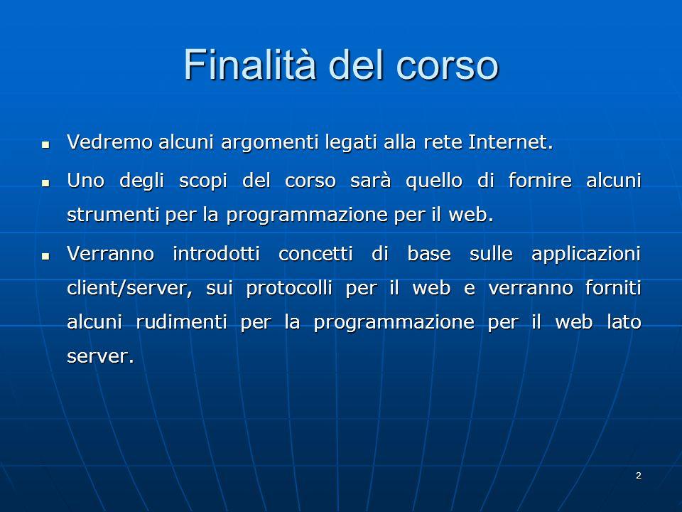 2 Finalità del corso Vedremo alcuni argomenti legati alla rete Internet.