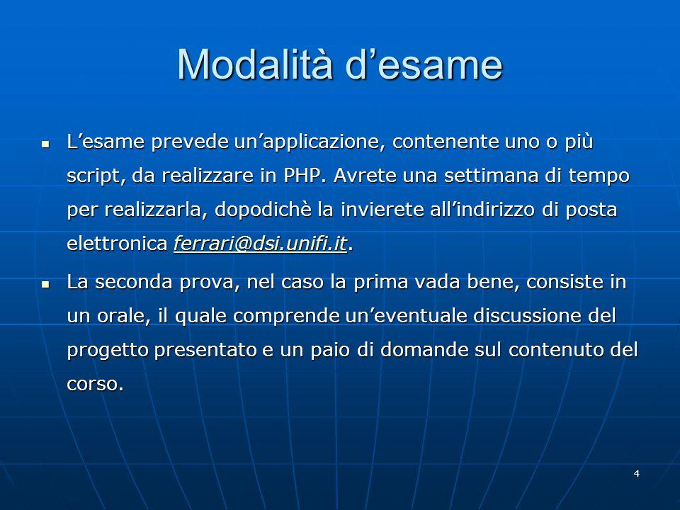4 Modalità d'esame L'esame prevede un'applicazione, contenente uno o più script, da realizzare in PHP.