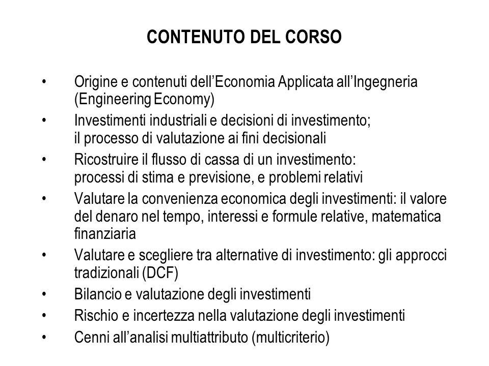 CONTENUTO DEL CORSO Origine e contenuti dell'Economia Applicata all'Ingegneria (Engineering Economy) Investimenti industriali e decisioni di investime