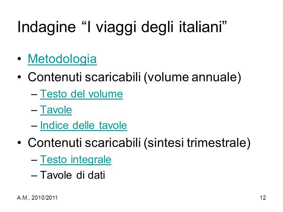 """A.M., 2010/201112 Indagine """"I viaggi degli italiani"""" Metodologia Contenuti scaricabili (volume annuale) –Testo del volumeTesto del volume –TavoleTavol"""
