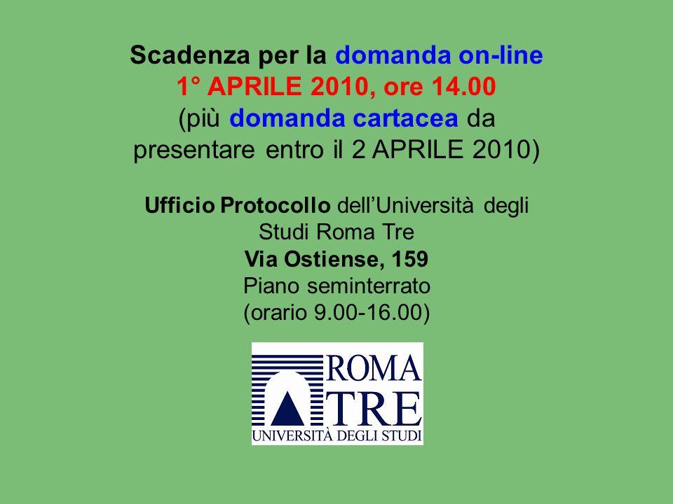 Scadenza per la domanda on-line 1° APRILE 2010, ore 14.00 (più domanda cartacea da presentare entro il 2 APRILE 2010) Ufficio Protocollo dell'Universi