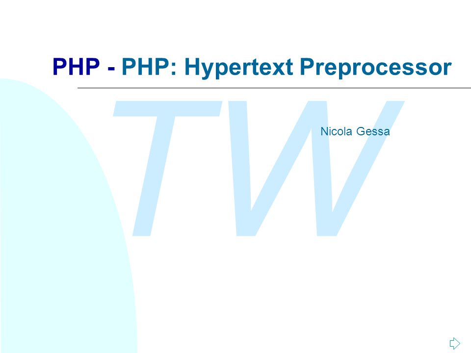 TW PHP - PHP: Hypertext Preprocessor Nicola Gessa