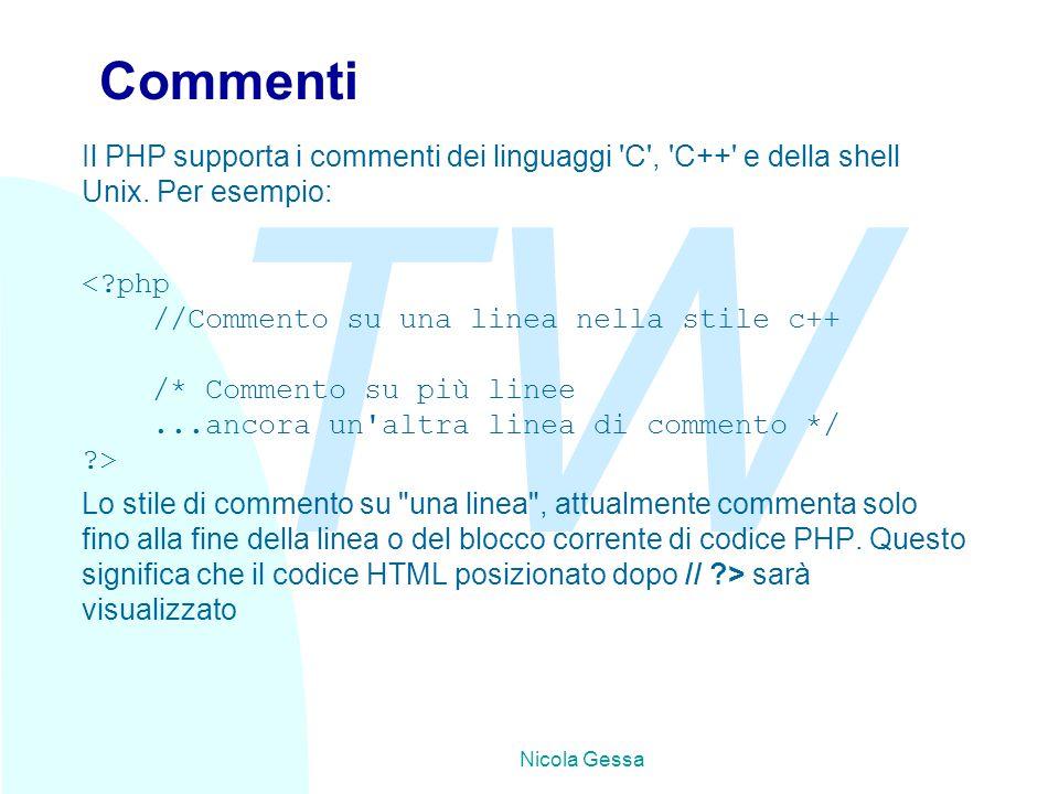 TW Nicola Gessa Commenti Il PHP supporta i commenti dei linguaggi 'C', 'C++' e della shell Unix. Per esempio: <?php //Commento su una linea nella stil