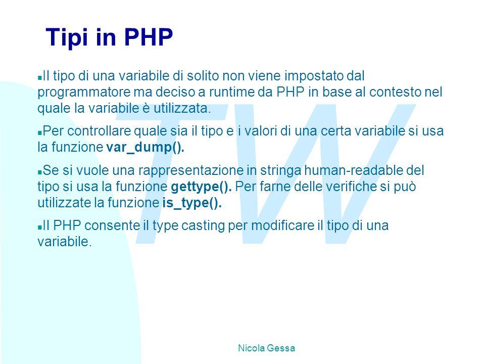 TW Nicola Gessa Tipi in PHP n Il tipo di una variabile di solito non viene impostato dal programmatore ma deciso a runtime da PHP in base al contesto