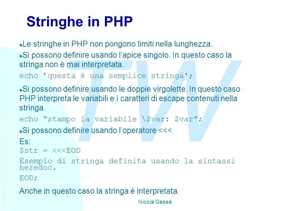 TW Nicola Gessa Stringhe in PHP n Le stringhe in PHP non pongono limiti nella lunghezza. n Si possono definire usando l'apice singolo. In questo caso