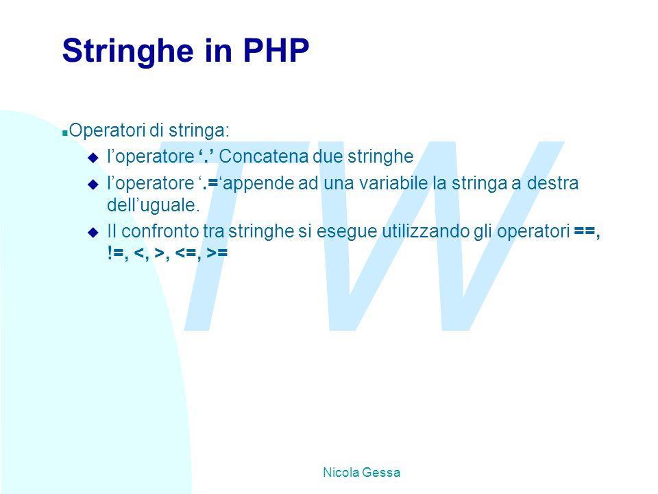 TW Nicola Gessa Stringhe in PHP n Operatori di stringa: u l'operatore '.' Concatena due stringhe u l'operatore '.='appende ad una variabile la stringa a destra dell'uguale.