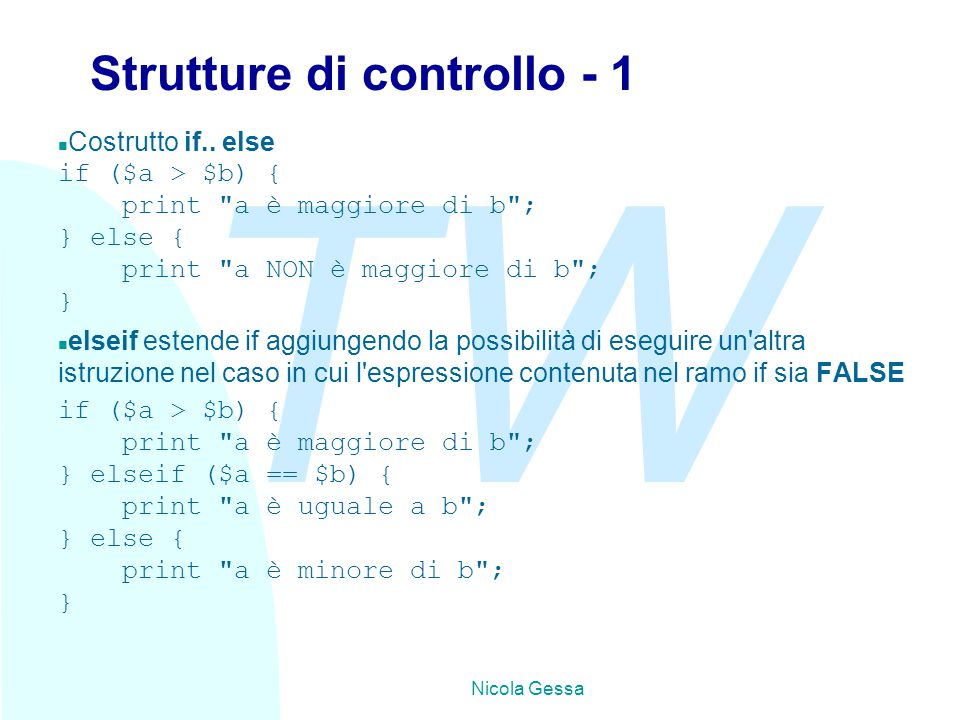 TW Nicola Gessa Strutture di controllo - 1 n Costrutto if.. else if ($a > $b) { print