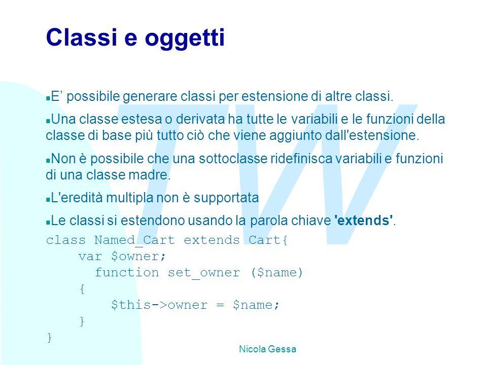 TW Nicola Gessa Classi e oggetti n E' possibile generare classi per estensione di altre classi. n Una classe estesa o derivata ha tutte le variabili e