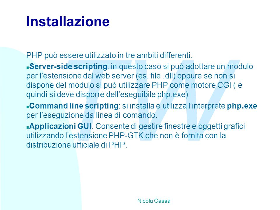 TW Nicola Gessa Installazione PHP può essere utilizzato in tre ambiti differenti: n Server-side scripting: in questo caso si può adottare un modulo pe