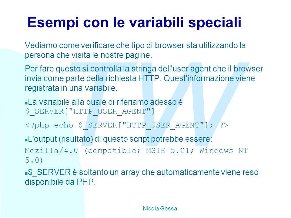 TW Nicola Gessa Esempi con le variabili speciali Vediamo come verificare che tipo di browser sta utilizzando la persona che visita le nostre pagine. P