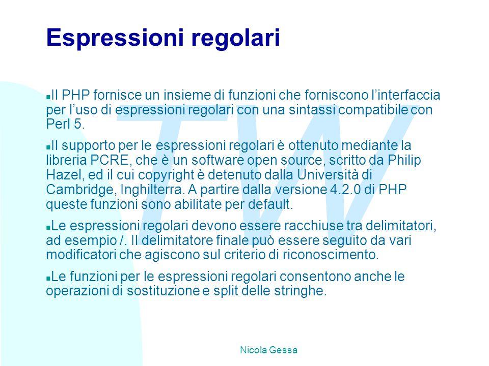 TW Nicola Gessa Espressioni regolari n Il PHP fornisce un insieme di funzioni che forniscono l'interfaccia per l'uso di espressioni regolari con una s