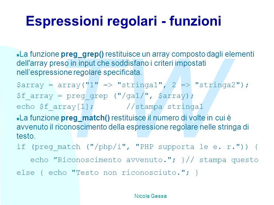 TW Nicola Gessa Espressioni regolari - funzioni n La funzione preg_grep() restituisce un array composto dagli elementi dell array preso in input che soddisfano i criteri impostati nell'espressione regolare specificata.