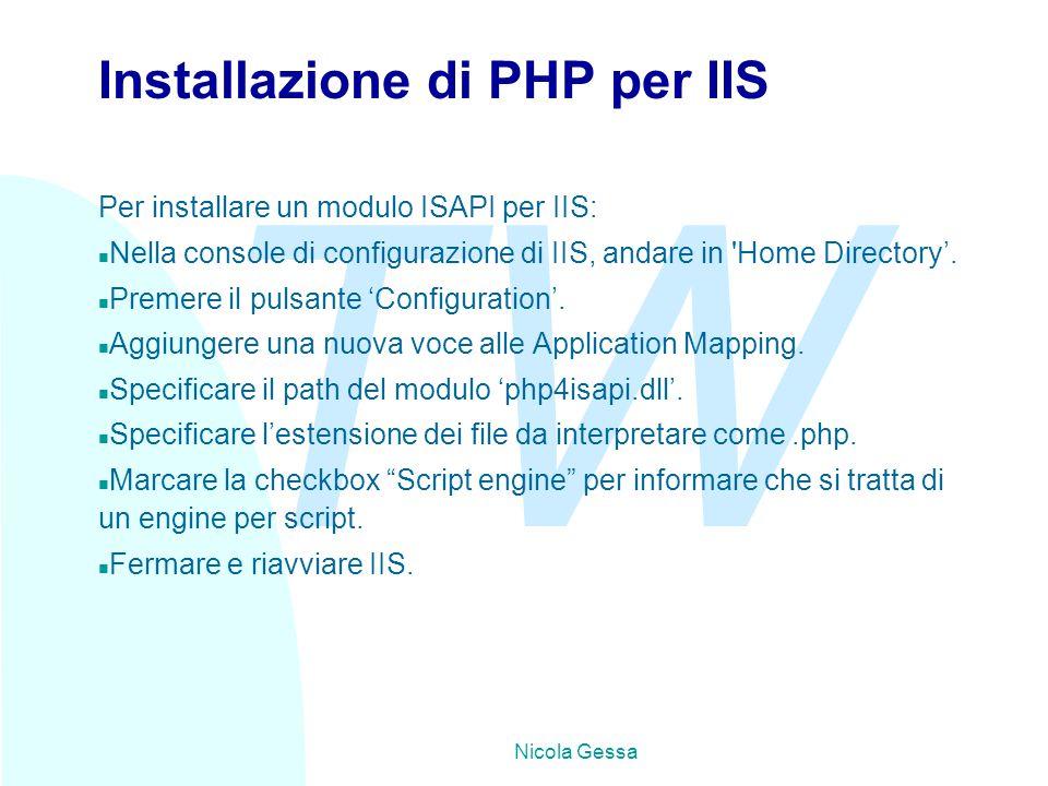 TW Nicola Gessa Installazione di PHP per IIS Per installare un modulo ISAPI per IIS: n Nella console di configurazione di IIS, andare in 'Home Directo