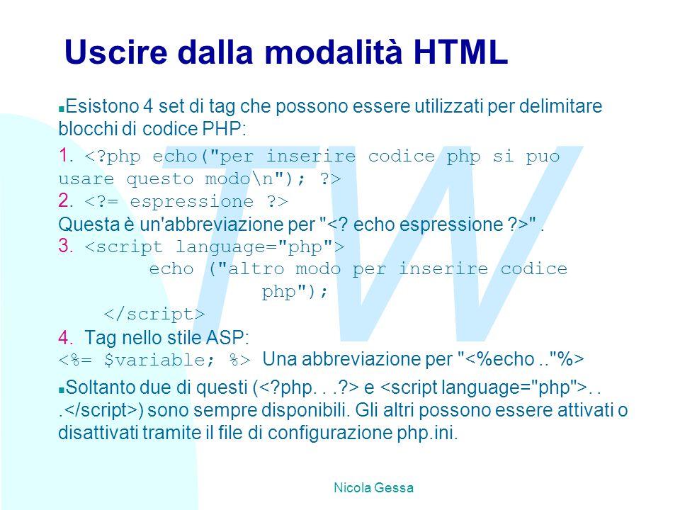 TW Nicola Gessa Uscire dalla modalità HTML n Esistono 4 set di tag che possono essere utilizzati per delimitare blocchi di codice PHP: 1.