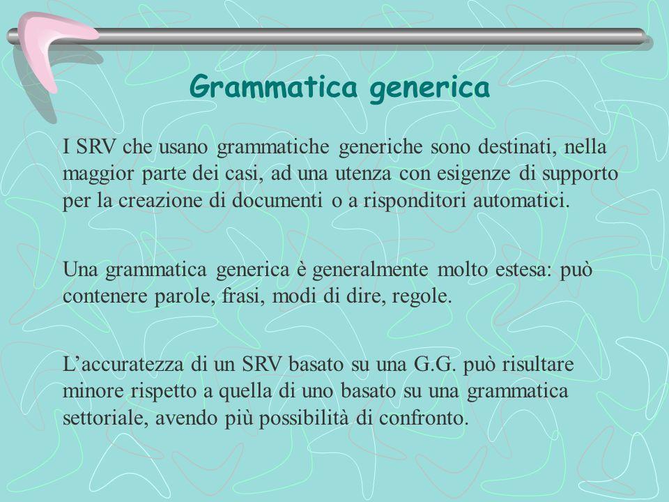 Grammatica generica I SRV che usano grammatiche generiche sono destinati, nella maggior parte dei casi, ad una utenza con esigenze di supporto per la creazione di documenti o a risponditori automatici.