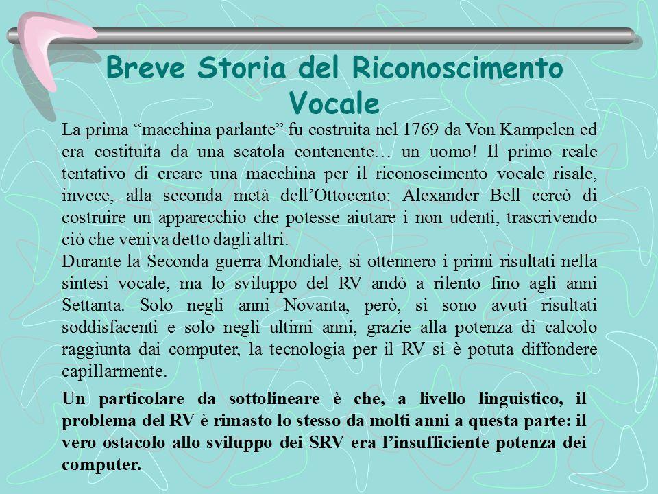 Alla base del sistema La base di un SRV è la sua grammatica: in essa vengono specificate tutte le parole e le espressioni che il sistema sarà in grado di riconoscere.