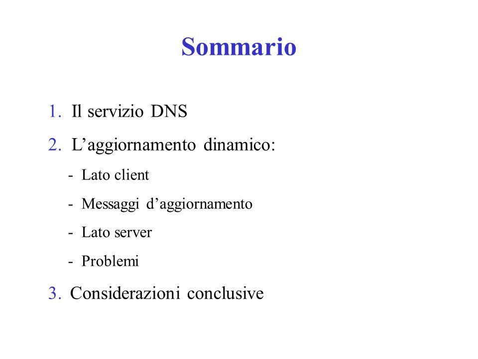 Sommario 1. Il servizio DNS 2. L'aggiornamento dinamico: - Lato client - Messaggi d'aggiornamento - Lato server - Problemi 3. Considerazioni conclusiv