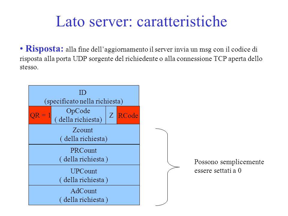 Lato server: caratteristiche Risposta: alla fine dell'aggiornamento il server invia un msg con il codice di risposta alla porta UDP sorgente del richiedente o alla connessione TCP aperta dello stesso.