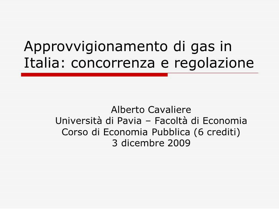 Approvvigionamento di gas in Italia: concorrenza e regolazione Alberto Cavaliere Università di Pavia – Facoltà di Economia Corso di Economia Pubblica (6 crediti) 3 dicembre 2009
