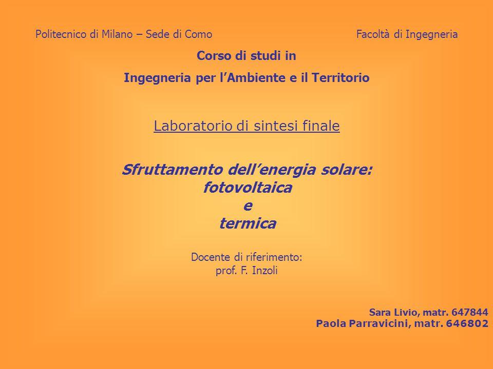 Laboratorio di sintesi finale Sfruttamento dell'energia solare: fotovoltaica e termica Docente di riferimento: prof. F. Inzoli Sara Livio, matr. 64784
