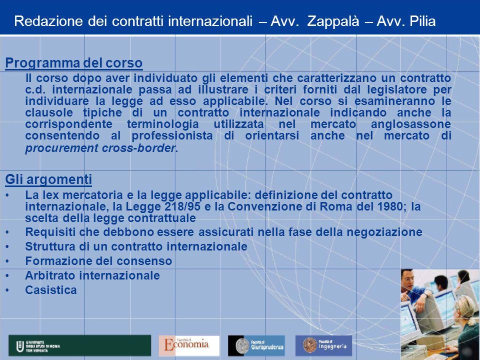 Redazione dei contratti internazionali – Avv. Zappalà – Avv. Pilia Programma del corso Il corso dopo aver individuato gli elementi che caratterizzano