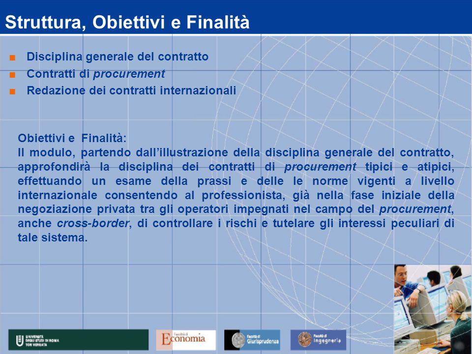 Obiettivi e Finalità: Il modulo, partendo dall'illustrazione della disciplina generale del contratto, approfondirà la disciplina dei contratti di proc