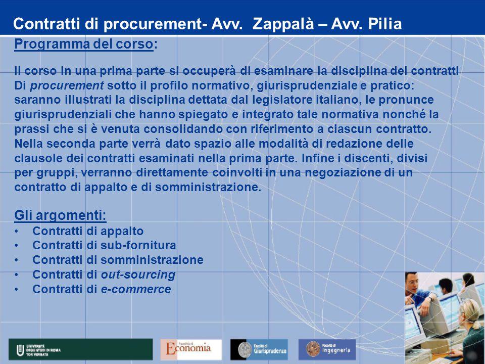 Contratti di procurement- Avv. Zappalà – Avv. Pilia Programma del corso: Il corso in una prima parte si occuperà di esaminare la disciplina dei contra