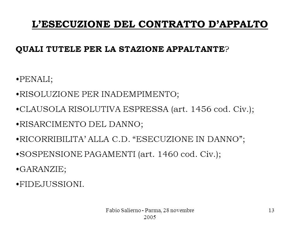 Fabio Salierno - Parma, 28 novembre 2005 13 L'ESECUZIONE DEL CONTRATTO D'APPALTO QUALI TUTELE PER LA STAZIONE APPALTANTE .