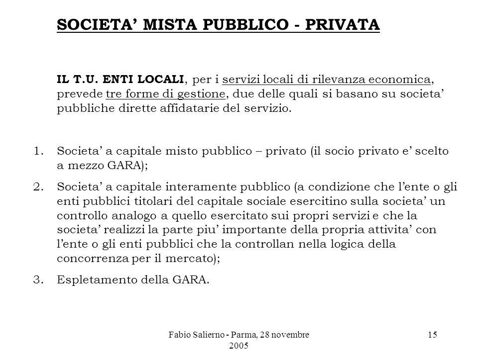 Fabio Salierno - Parma, 28 novembre 2005 15 SOCIETA' MISTA PUBBLICO - PRIVATA IL T.U.