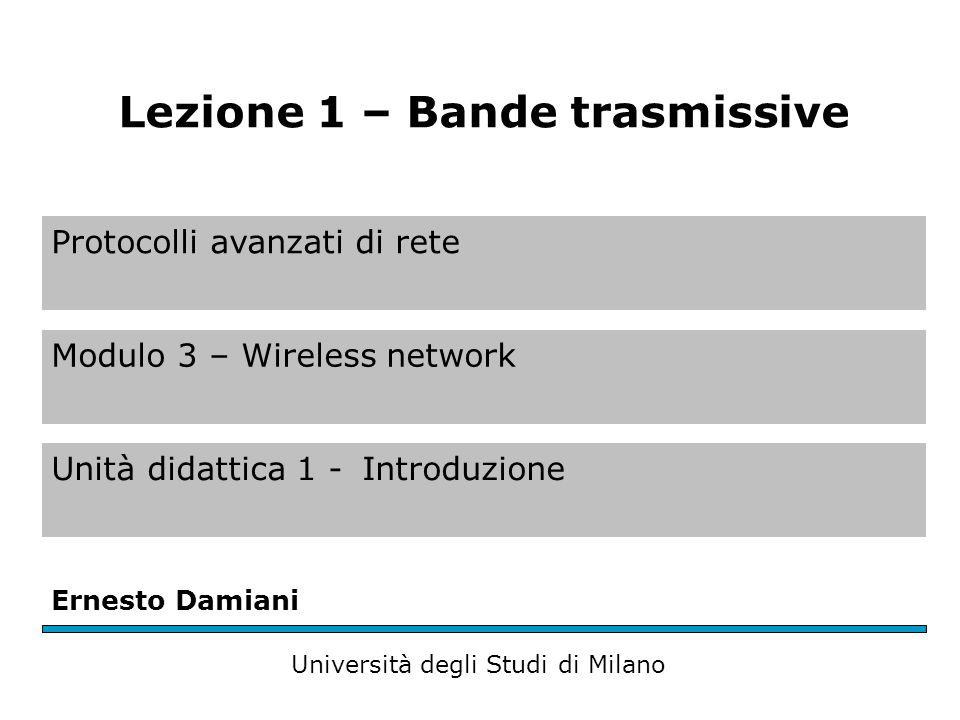 Protocolli avanzati di rete Modulo 3 – Wireless network Unità didattica 1 -Introduzione Ernesto Damiani Università degli Studi di Milano Lezione 1 – B