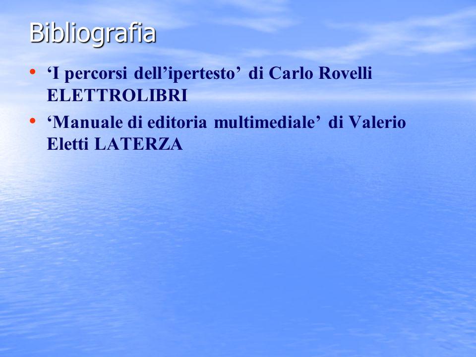 Bibliografia 'I percorsi dell'ipertesto' di Carlo Rovelli ELETTROLIBRI 'Manuale di editoria multimediale' di Valerio Eletti LATERZA
