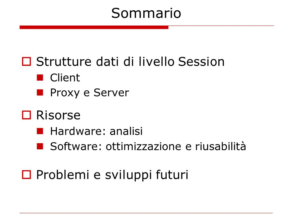 Sommario  Strutture dati di livello Session Client Proxy e Server  Risorse Hardware: analisi Software: ottimizzazione e riusabilità  Problemi e svi