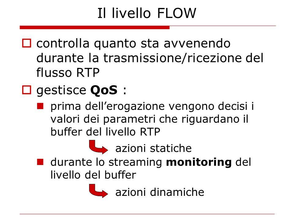 Il livello FLOW  controlla quanto sta avvenendo durante la trasmissione/ricezione del flusso RTP  gestisce QoS : prima dell'erogazione vengono decis