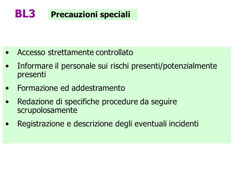 Precauzioni speciali BL3 Accesso strettamente controllato Informare il personale sui rischi presenti/potenzialmente presenti Formazione ed addestramen