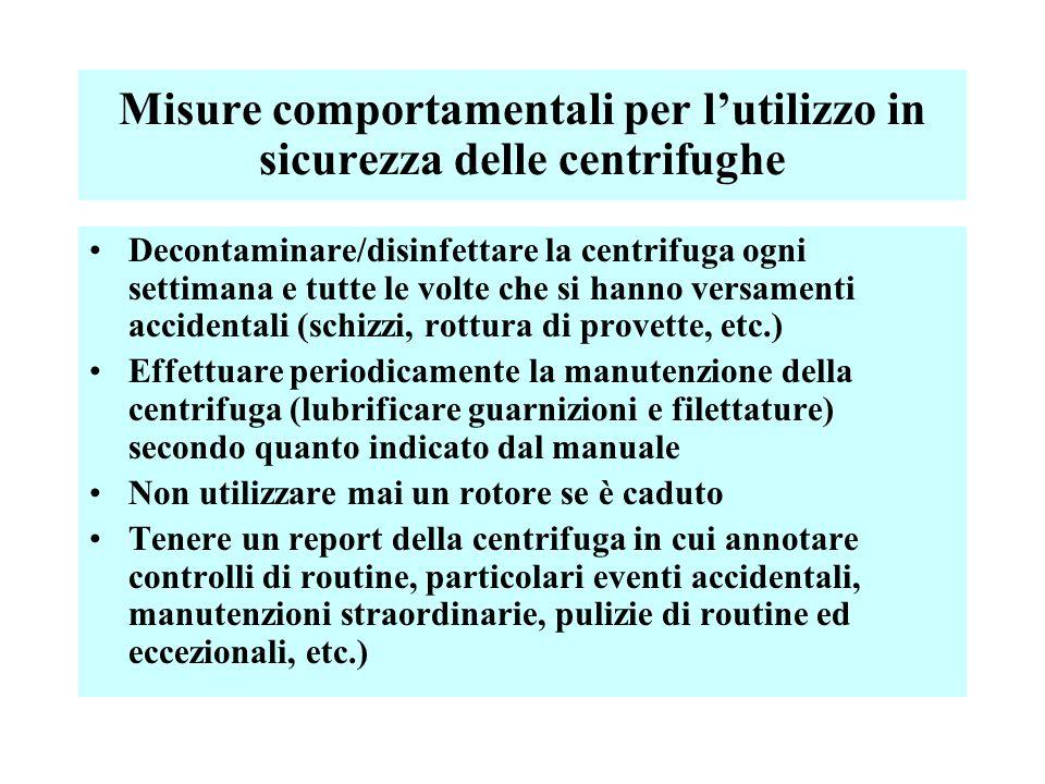 Misure comportamentali per l'utilizzo in sicurezza delle centrifughe Decontaminare/disinfettare la centrifuga ogni settimana e tutte le volte che si h